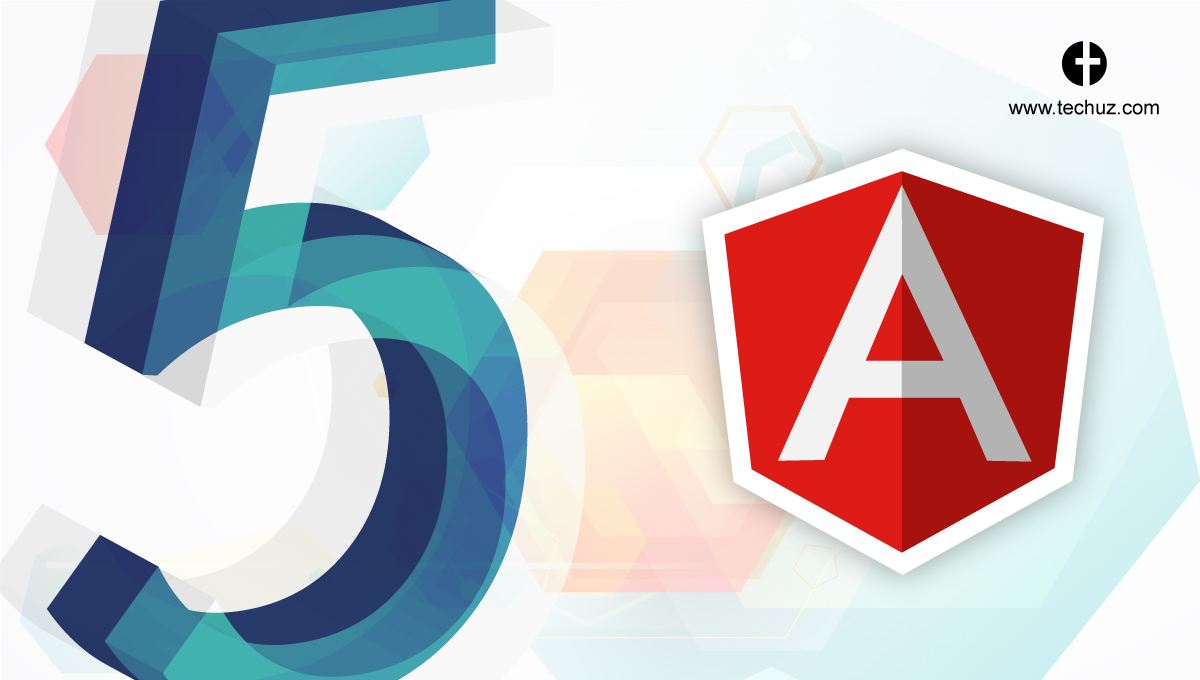 Angular 5 Features and Benefits – All You Need to Know About Angular 5.0