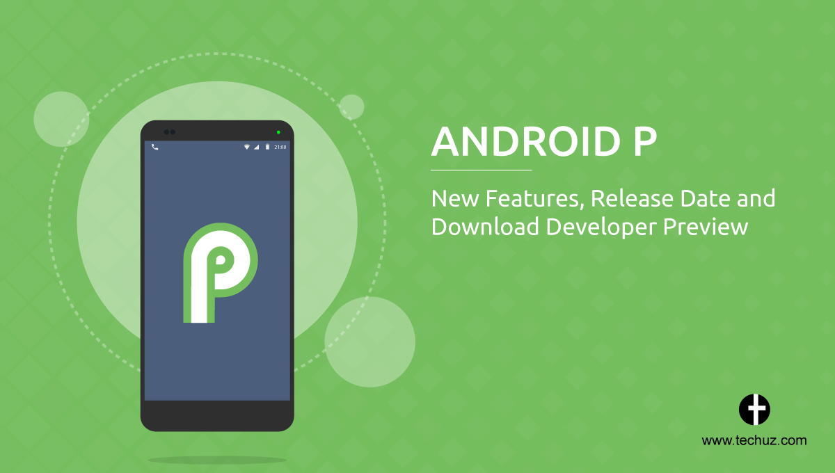 Android P – New Features, Release Date and Download Developer Preview