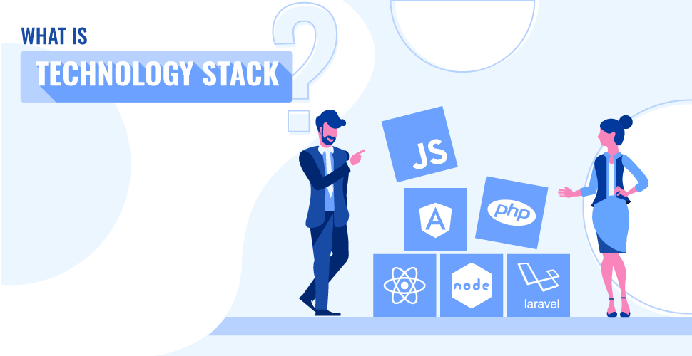 What is a Technology Stack? And Tips to Select Right One for Your Project
